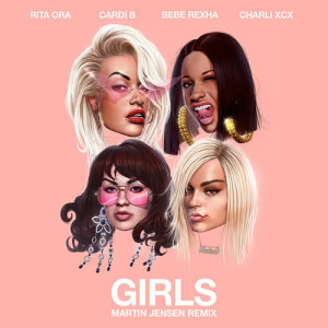 Rita Ora的專輯Girls (feat. Cardi B, Bebe Rexha & Charli XCX) (Martin Jensen Remix)