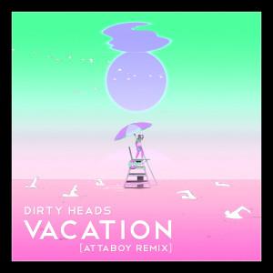 Vacation (Attaboy Remix) (Explicit) dari Dirty Heads