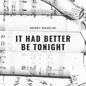 Album It Had Better Be Tonight from Henry Mancini and His Orchestra