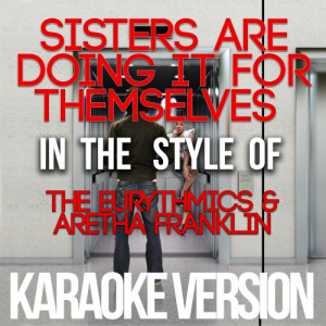 Karaoke - Ameritz的專輯Sisters Are Doing It for Themselves (In the Style of the Eurythmics & Aretha Franklin) [Karaoke Version] - Single