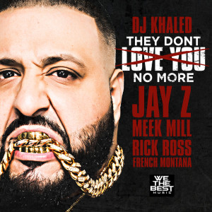 DJ Khaled的專輯They Don't Love You No More (feat. Jay Z, Meek Mill, Rick Ross & French Montana)