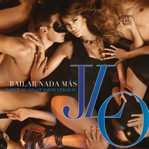 Jennifer Lopez的專輯Bailar Nada Más (Dance Again - Spanish Version)