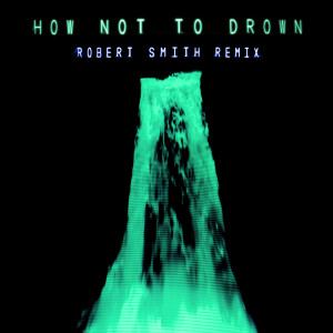 Album How Not To Drown (Robert Smith Remix) from CHVRCHES