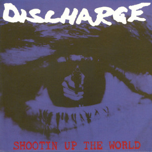Album Shootin' Up the World (Explicit) from Discharge