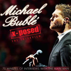 Album Michael Bublé X-Posed - The Interview from Chrome Dreams - Audio Series