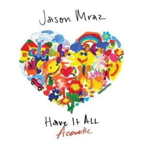 Jason Mraz的專輯Have It All (Acoustic)