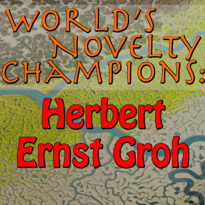 Album World's Novelty Champions: Herbert Ernst Groh from Herbert Ernst Groh
