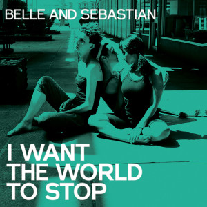 Belle & Sebastian的專輯I Want the World to Stop