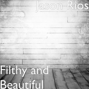 Album Filthy and Beautiful from Jason Rios