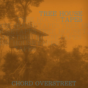 Album Tree House Tapes from Chord Overstreet
