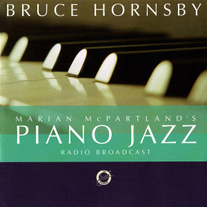 Album Marian McPartland's Piano Jazz Radio Broadcast With Bruce Hornsby from Bruce Hornsby