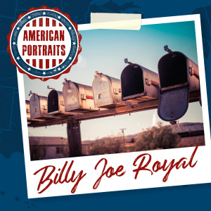 Billy Joe Royal的專輯American Portraits: Billy Joe Royal