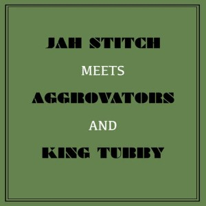 Album Jah Stitch Meets Aggrovators & King Tubby from Jah Stitch