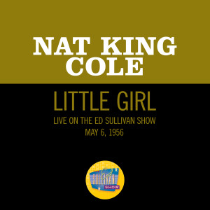 Nat King Cole的專輯Little Girl (Live On The Ed Sullivan Show, May 6, 1956)