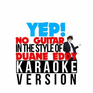 Karaoke - Ameritz的專輯Yep ! (No Guitar) [In the Style of Duane Eddy] [Karaoke Version] - Single