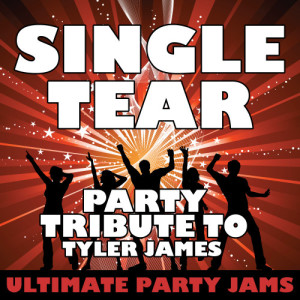 Ultimate Party Jams的專輯Single Tear (Party Tribute to Tyler James)