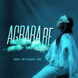 Listen to Agbara Re song with lyrics from Zion Yetunde Are
