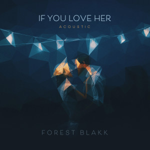 Album If You Love Her (Acoustic) from Forest Blakk