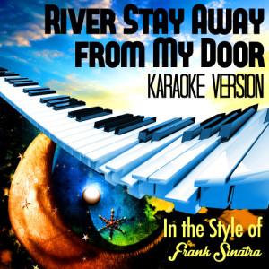 Karaoke - Ameritz的專輯River Stay Away from My Door (In the Style of Frank Sinatra) [Karaoke Version] - Single