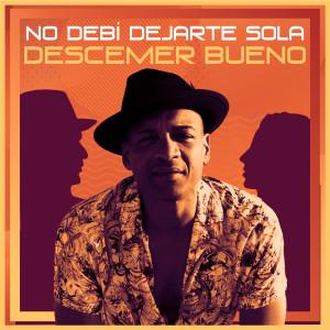 Descemer Bueno的專輯No Debí Dejarte Sola