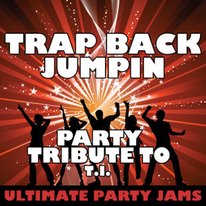 Ultimate Party Jams的專輯Trap Back Jumpin (Party Tribute to T.I.)