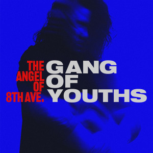 Album the angel of 8th ave. (Explicit) from Gang of Youths