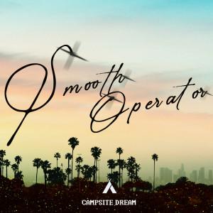收聽Campsite Dream的Smooth Operator歌詞歌曲