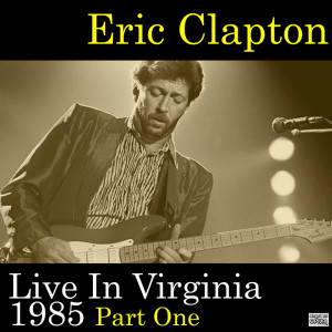 Eric Clapton的專輯Live In Virginia 1985 Part One