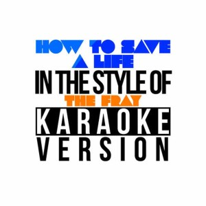 Karaoke - Ameritz的專輯How to Save a Life (In the Style of the Fray) [Karaoke Version]