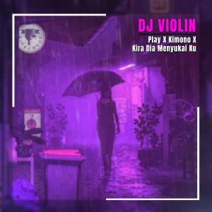 Play X Kimono X Kira Dia Menyukai Ku dari DJ Violin