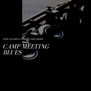Album Camp Meeting Blues from King Oliver's Creole Jazz Band