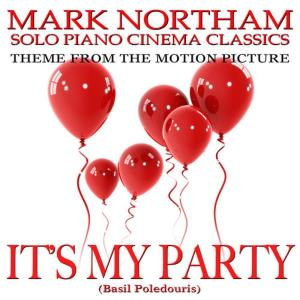 """Album IT'S MY PARTY-Theme for Solo Piano (From the Motion Picture Score """"It's My Party"""") Tribute from Basil Poledouris"""