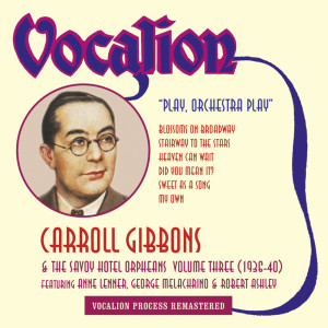 Album Carroll Gibbons & the Savoy Hotel Orpheans, Vol. 3 (1936 - 1940): Play, Orchestra Play from Carroll Gibbons