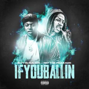 Album If You Ballin (feat. Nef The Pharaoh) (Explicit) from Butta Mackin