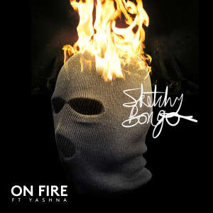 Listen to On Fire (feat. Yashna) song with lyrics from Sketchy Bongo
