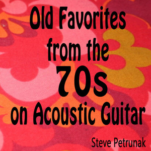 Album Old Favorites from the 70s on Acoustic Guitar from Steve Petrunak