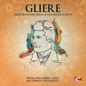 Album Glière: Eight Duets for Violin and Violoncello, Op. 39 (Digitally Remastered) from Sergeij Kravchenko