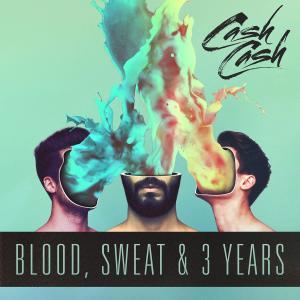 Blood, Sweat & 3 Years 2016 Cash Cash