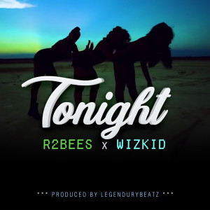 Listen to Tonight (feat. Wizkid) song with lyrics from R2Bees