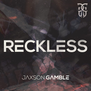 Listen to Reckless song with lyrics from Jaxson Gamble