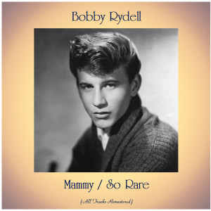 Listen to Mammy (Remastered 2020) song with lyrics from Bobby Rydell