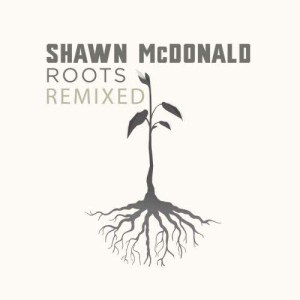 Album Roots Remixed from Shawn McDonald