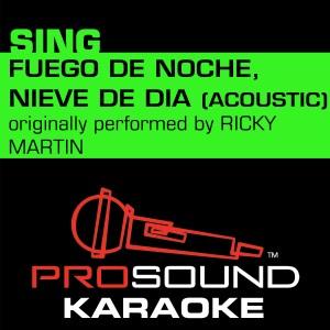 Album Fuego De Noche, Nieve De Dia (Originally Performed by Ricky Martin) [Acoustic Instrumental Version] from ProSound Karaoke Band