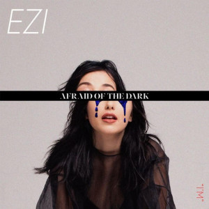 Listen to AFRAID OF THE DARK song with lyrics from Ezi