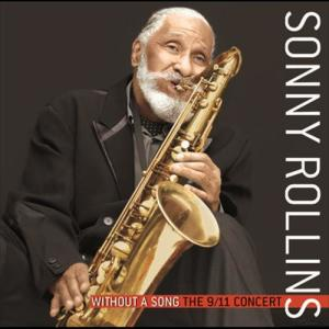 Without A Song The 9/11 Concert 2005 Sonny Rollins
