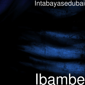 Listen to Ibambe song with lyrics from Intabayasedubai