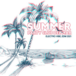 Sex Music Zone的專輯Summer Party Club Del Mar (Electro Vibe, EDM 2021)