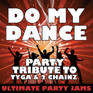Ultimate Party Jams的專輯Do My Dance (Party Tribute to Tyga & 2 Chainz)