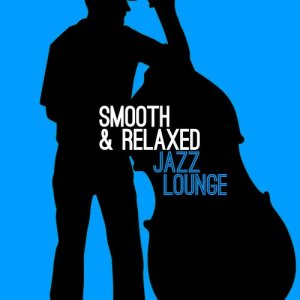 Album Smooth & Relaxed Jazz Lounge from Relaxing Smooth Lounge Jazz