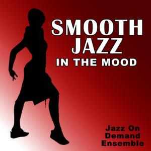 Jazz On Demand Ensemble的專輯Smooth Jazz In The Mood